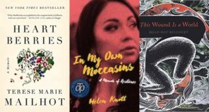 cover images of: n My Own Moccasins: A Memoir of Resilience by Helen Knott, Heart Berries: A Memoir by Terese Marie Mailhot, and This Wound Is a World by Billy-Ray Belcourt