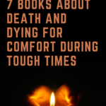7 Books About Death and Dying for Comfort During Tough Times