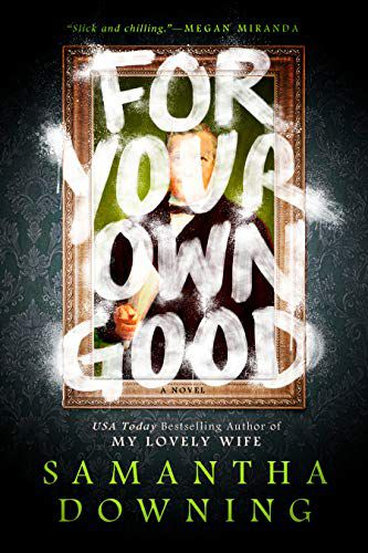 cover of for your own good by samantha downing